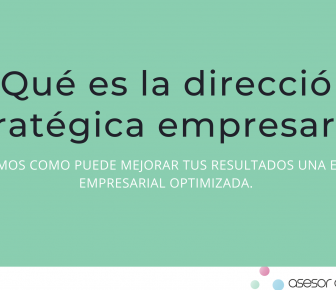 ¿Qué es la dirección estratégica empresarial?