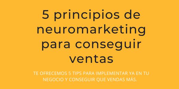 5 principios de neuromarketing para conseguir más ventas.